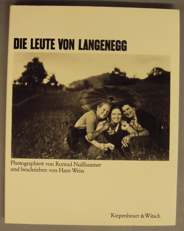 | Die Leute von Langenegg. Photographiert von Konrad Nußbaumer und geschrieben von Hans Weiss. Mit zahlr. s/w-Abb.
