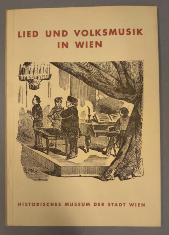 Historisches Museum der Stadt Wien Lied und Volksmusik in Wien. Anlässlich des 4. Seminars für Volksliedforschung der Akademie für Musik und Darstellende Kunst in Wien.