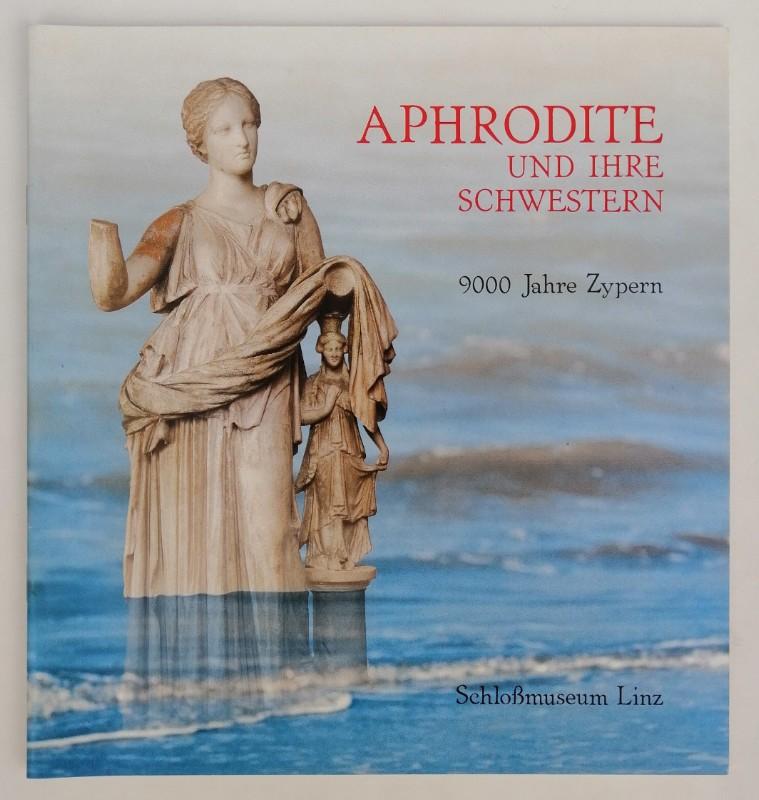   Aphrodite und ihre Schwestern. 9000 Jahre Zypern. Beiheft zu Ausstellung im Linzer Schloßmuseum. Mit Abb.