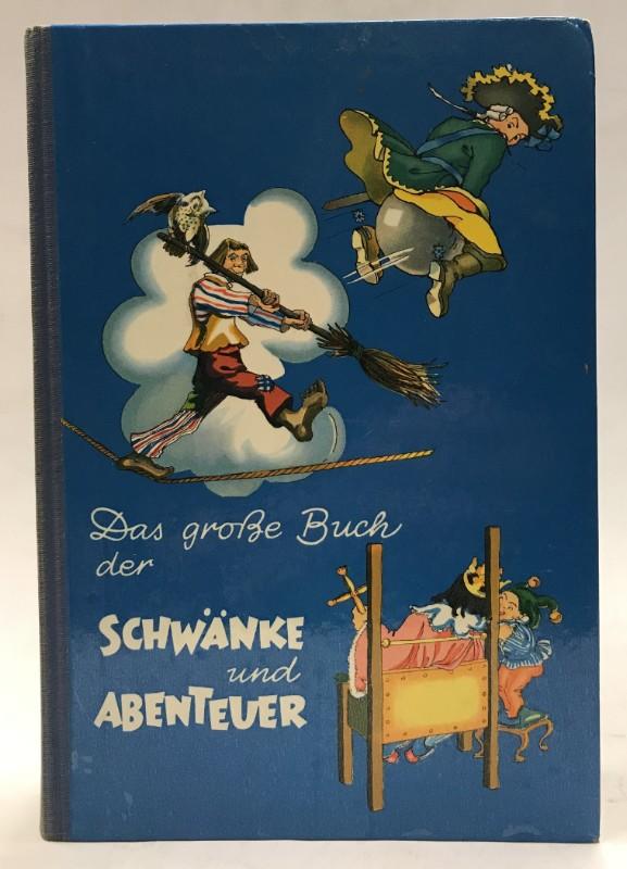 Das große Buch der Schwänke und Abenteuer. Bearbeitet und zusammengestellt von Heinz R. Alexander und Liane Keller.