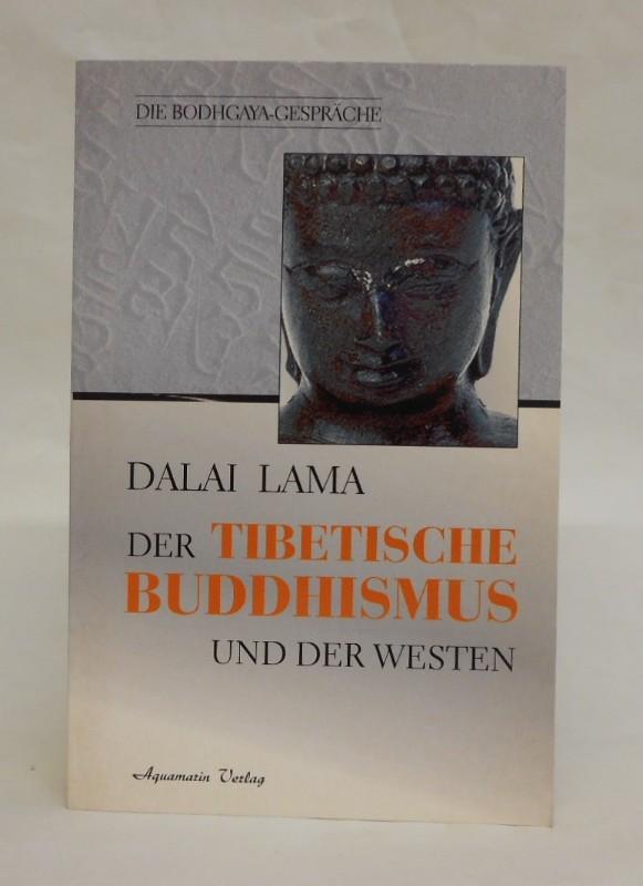 Dalai Lama Der Tibetische Buddhismus und der Westen. Die Bodhgaya-Gespräche.