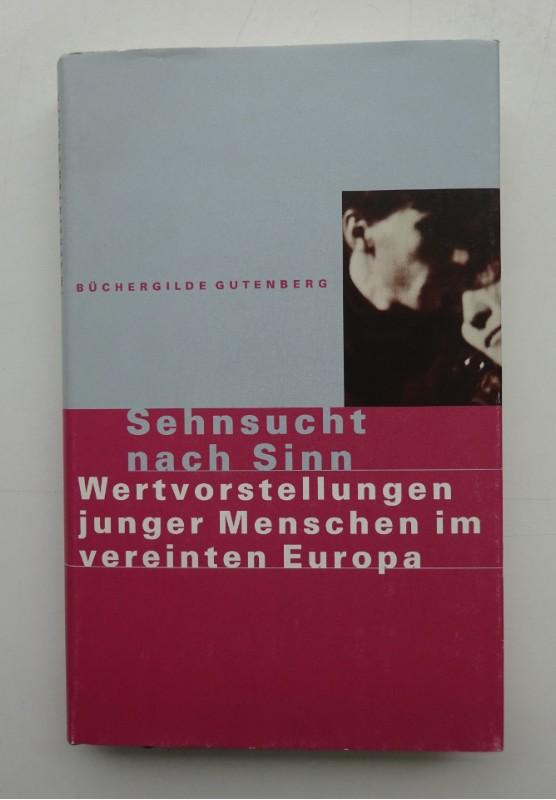 | Sehnsucht nach Sinn. Wertvorstellungen junger Menschen im vereinten Europa.