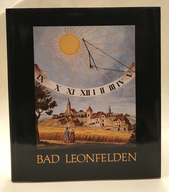 Bad Leonfelden. Gewidmet der Bad Leonfeldener Bevölkerung sowie den Gästen und Freunden des Kurortes.
