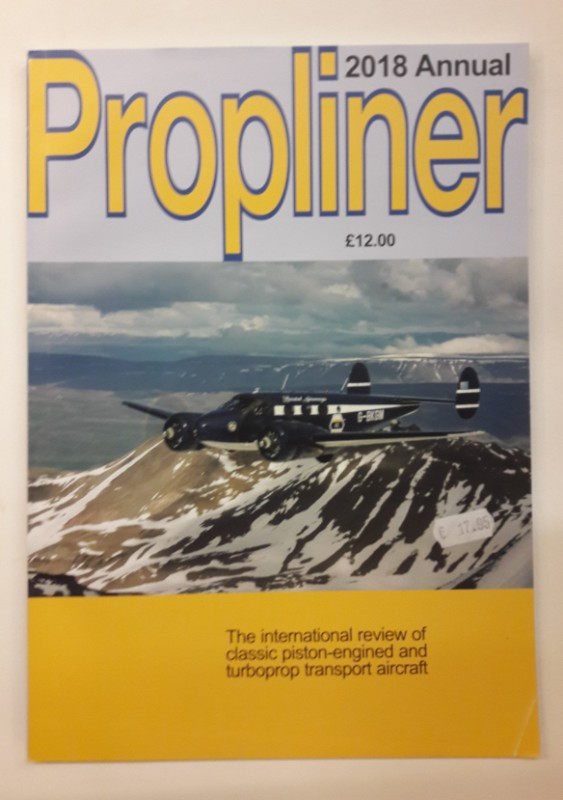Propliner 2018 Annual. The international review of classic piston-engined and turboprop transport aircraft.