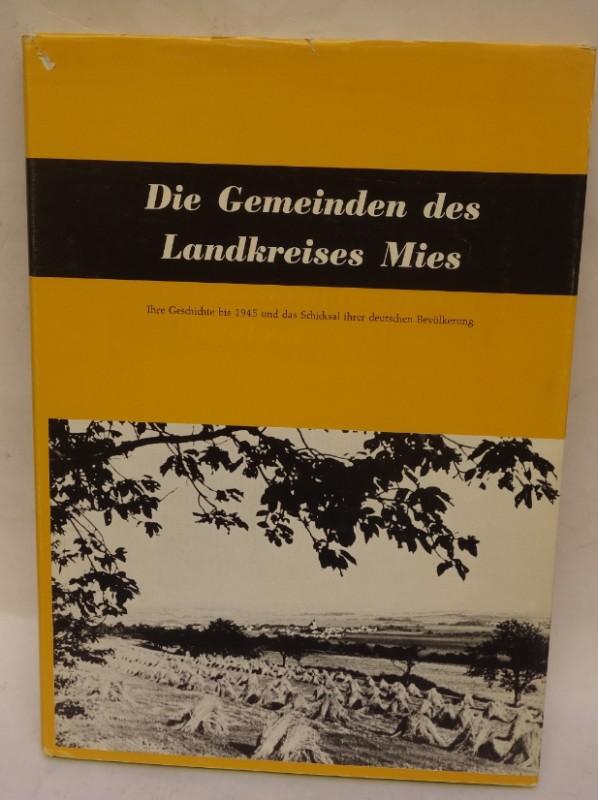 Herzig. Anton Die Gemeinden des Landkreises Mies. Ihre Geschichte bis 1945 und das Schicksal der deutschen Bevölkerung. Mit zahlr. Abb.