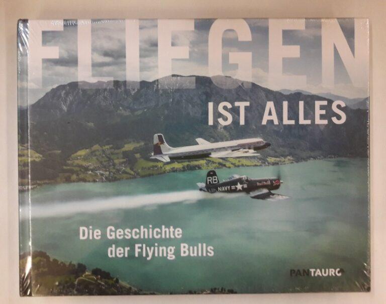 Red Bull Media House (Hg.) Fliegen ist Alles. Die Geschichte der Flying Bulls.