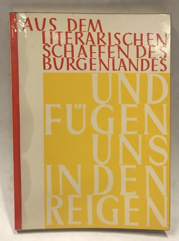 Volksbildungswerk für das Burgenland. Und fügen uns in den Reigen. Aus dem literarischen Schaffen des Burgenlandes.