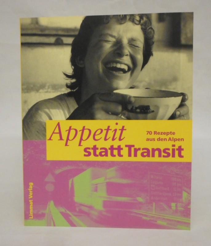 Alpen-Initiative (Hg.) Appetit statt Transit. 70 Rezepte aus den Alpen.